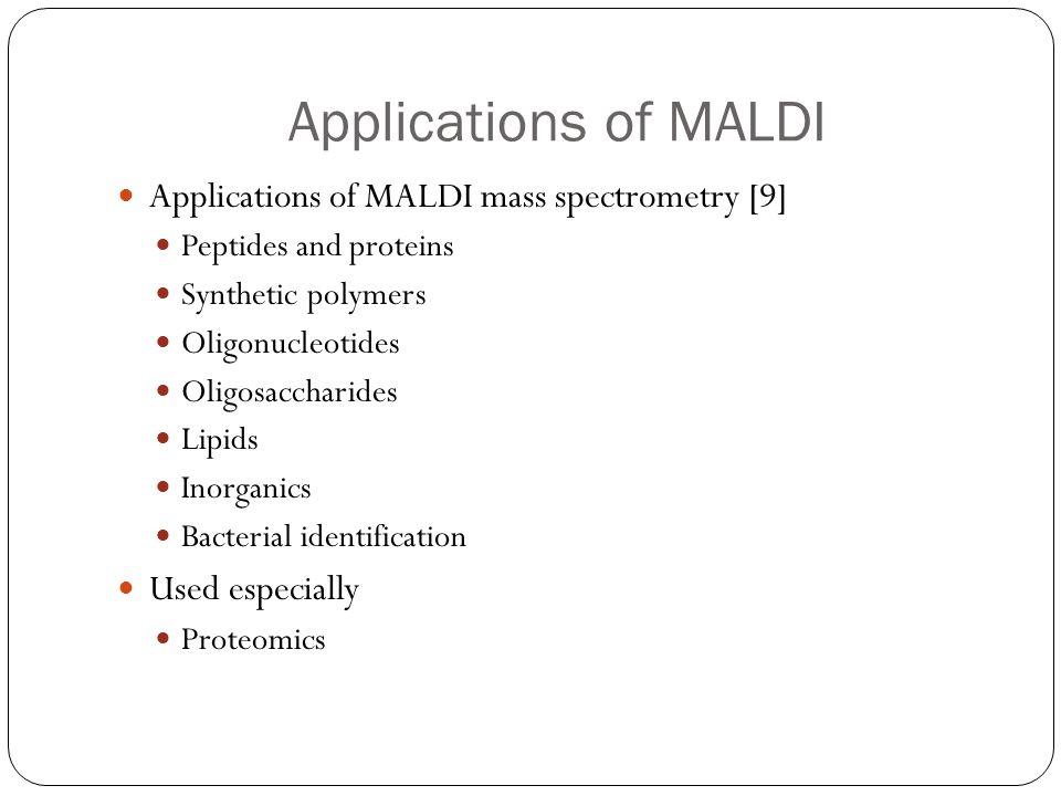 Applications of MALDI Applications of MALDI mass spectrometry [9]